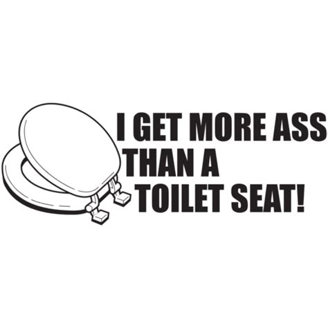 i get more ass than a toilet png 500x500